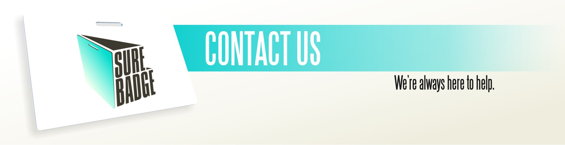 Contact Us. We're always here to help.